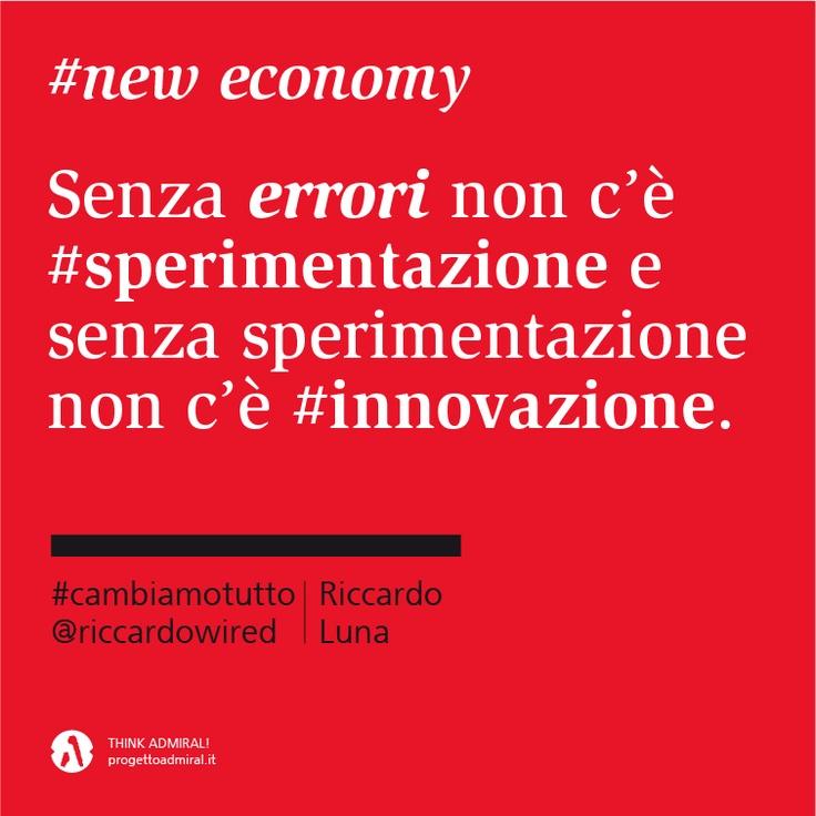Senza #errori non c'è #sperimentazione e senza sperimentazione non c'è #innovazione.   #cambiamotutto    http://www.cambiamotutto.it/  http://www.progettoadmiral.it/