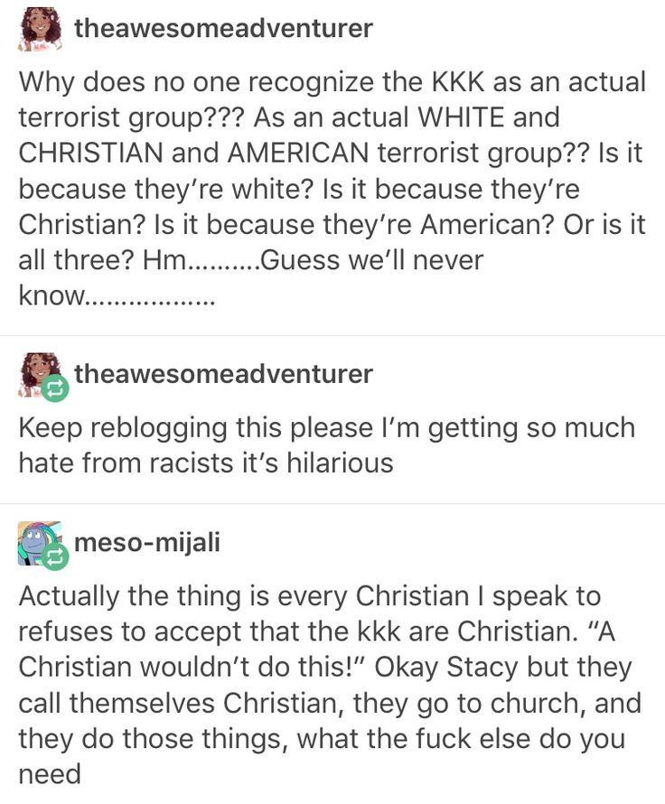 at school the girls say that if isis say they're muslims then they are muslims but there's no way that kkk can be christians and when i said that they completely ignored
