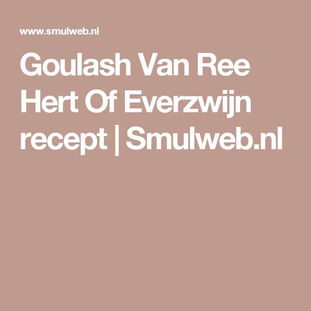 Goulash Van Ree Hert Of Everzwijn recept | Smulweb.nl
