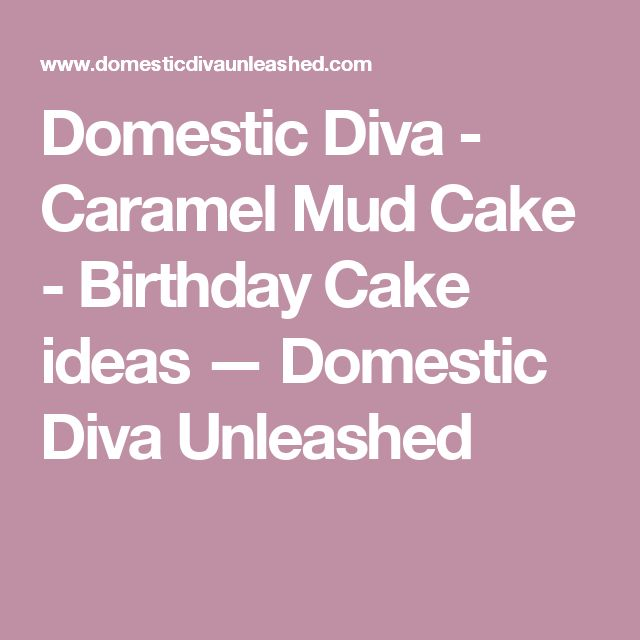 Domestic Diva - Caramel Mud Cake - Birthday Cake ideas — Domestic Diva Unleashed