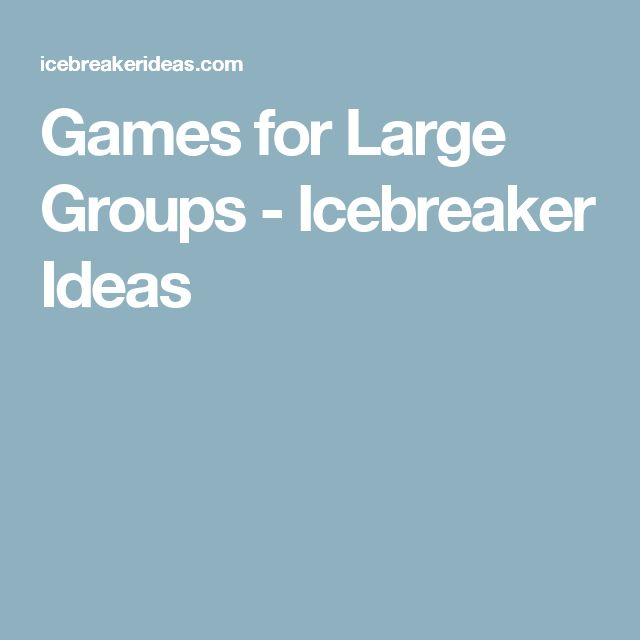 Games for Large Groups - Icebreaker Ideas