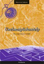 Marja-Leena Toukonen: Unelmatyöskentely: Ote omanlaiseen elämään, PS-kustannus, 2008