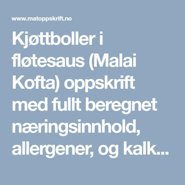 Kjøttboller i fløtesaus (Malai Kofta) oppskrift med fullt beregnet næringsinnhold, allergener, og kalkulert pris.