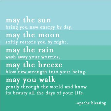 """May the sun... moon... rain... breeze... may you walk gentle through the"