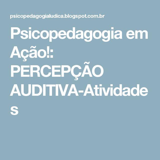 Psicopedagogia em Ação!: PERCEPÇÃO AUDITIVA-Atividades