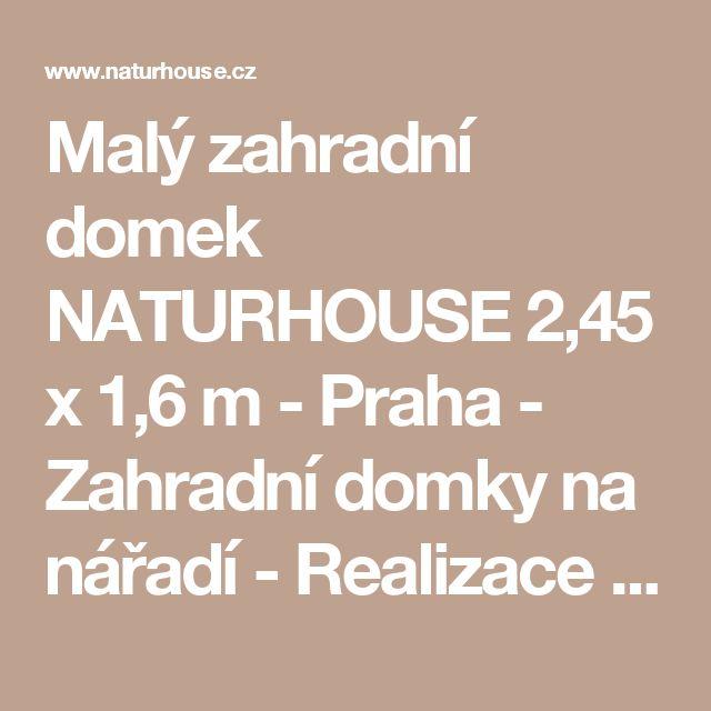 Malý zahradní domek NATURHOUSE 2,45 x 1,6 m - Praha - Zahradní domky na nářadí - Realizace | NATURHOUSE®