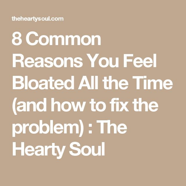 8 Common Reasons You Feel Bloated All the Time (and how to fix the problem) : The Hearty Soul