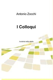 I Colloqui - copertina  Ebook a 0 euro fino a metà aprile 2016  http://www.mondadoristore.it/ebook/Antonio-Zocchi/aut00339862/