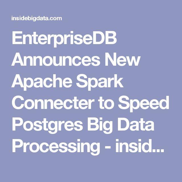 EnterpriseDB Announces New Apache Spark Connecter to Speed Postgres Big Data Processing - insideBIGDATA