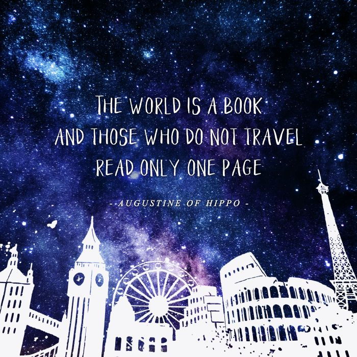 The world is a book and those who don't travel read only one page. - Augustine of Hippo