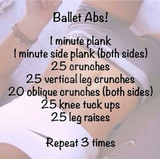 Ballet Abbs Workout - ◈ 1 min. Plank ◈ 1 min. Side Plank (left) ◈ 1 min. Side Plank (right) ◈ 25 Crunches ◈ 25 Vertical Leg Crunches ◈ 20 Oblique Crunches (left) ◈ 20 Oblique Crunches (right) ◈ 25 Knee Tuck Ups ◈ 25 Leg Raises - Repeat 3 times
