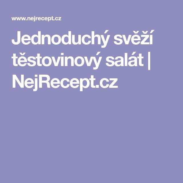 Jednoduchý svěží těstovinový salát | NejRecept.cz