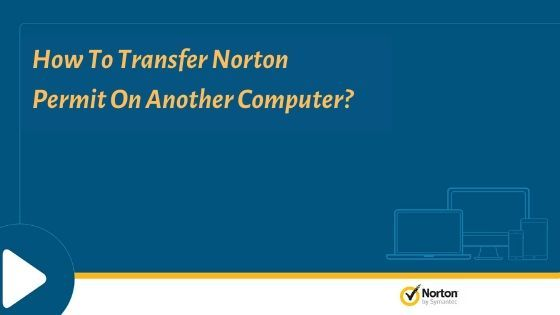 To Understand How To Transfer My Norton Account New Computer Read