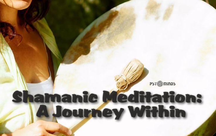 Shamanic Meditation: A Journey Within - via @psyminds17