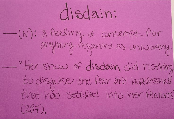 'Disdain' has many negative meanings, contempt, haughtiness, being above someone. The reader can visualize 'Her show of disdain...""