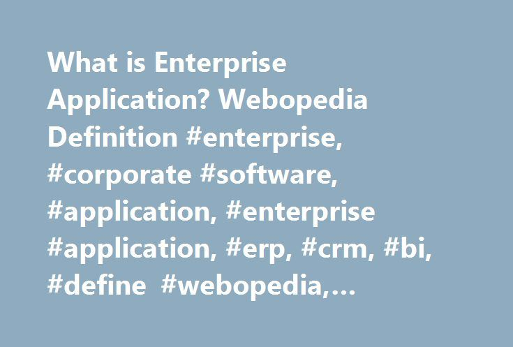 What is Enterprise Application? Webopedia Definition #enterprise, #corporate #software, #application, #enterprise #application, #erp, #crm, #bi, #define #webopedia, #glossary, #dictionary http://ghana.nef2.com/what-is-enterprise-application-webopedia-definition-enterprise-corporate-software-application-enterprise-application-erp-crm-bi-define-webopedia-glossary-dictionary/  # enterprise application Related Terms An enterprise application is the phrase used to describe applications (or…