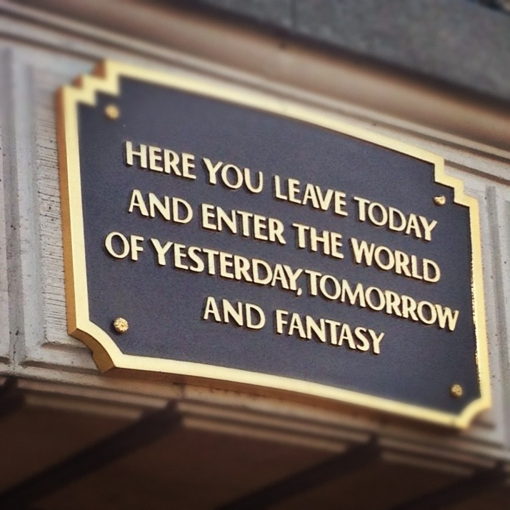 "#Disneyland ""Here you leave today and enter the world of yesterday, tomorrow and fantasy"""