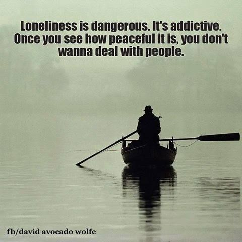 It's not dangerous to be alone and enjoy it. It's not loneliness. Loneliness, however, can lead to depression if one is not careful.