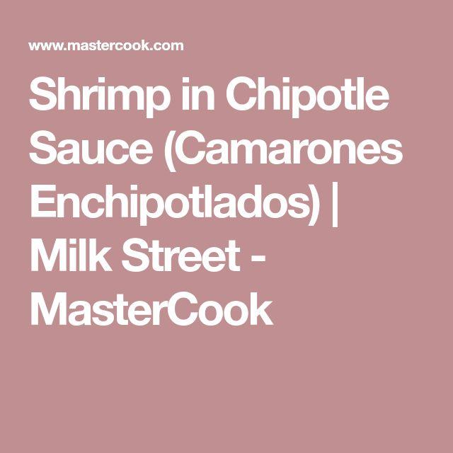 Shrimp in Chipotle Sauce (Camarones Enchipotlados) | Milk Street - MasterCook