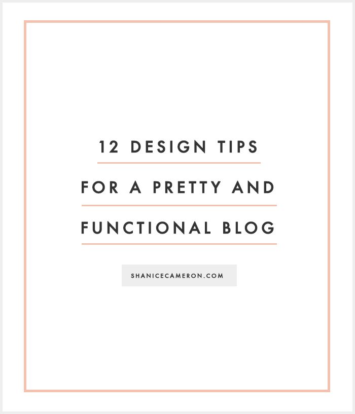 12 Design Tips for a Pretty + Functional Blog