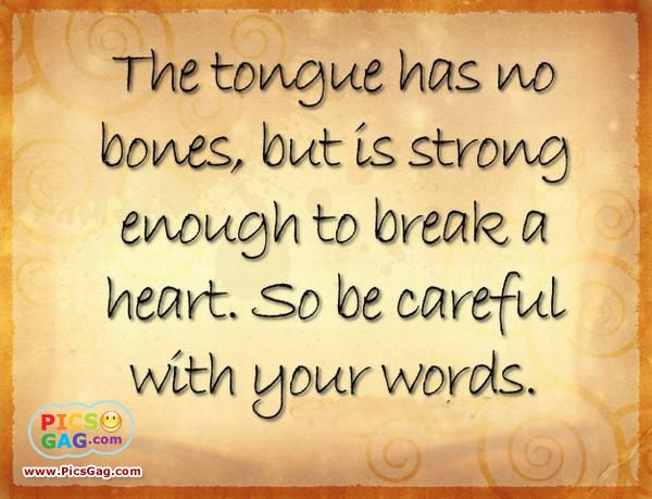 Motivational Inspirational Quotes   The tongue has no bones, but is strong enough to break a heart. Description from pinterest.com. I searched for this on bing.com/images