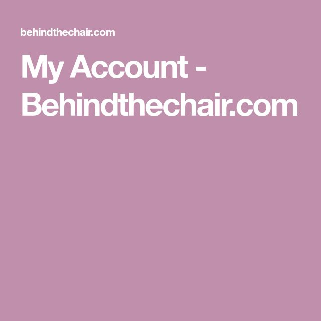 My Account - Behindthechair.com