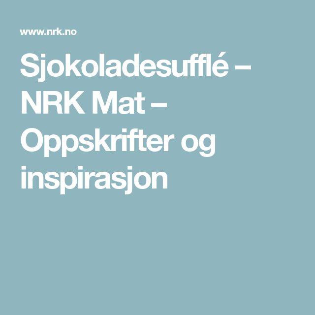 Sjokoladesufflé – NRK Mat – Oppskrifter og inspirasjon