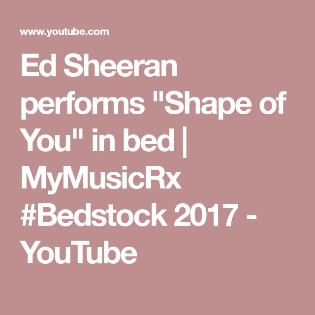 """Ed Sheeran performs """"Shape of You"""" in bed 