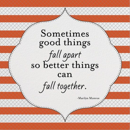 2. Sometimes Good Things Fall Apart So Better Things Can Fall Together