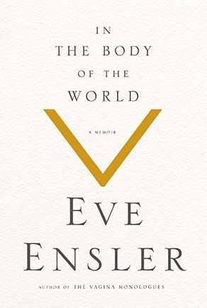 Eve Ensler on How Trauma Makes Us Leave Our Bodies and Disconnect from Ourselves   Brain Pickings