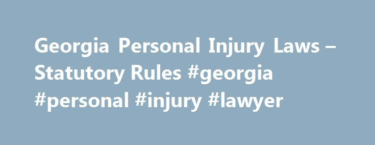 Georgia Personal Injury Laws – Statutory Rules #georgia #personal #injury #lawyer http://lexingtone.remmont.com/georgia-personal-injury-laws-statutory-rules-georgia-personal-injury-lawyer/  # Georgia Personal Injury Laws Statutory Rules If you're involved in an accident-related insurance claim or lawsuit in Georgia, it helps to know some things about the Georgia laws that could apply to your case. In this article, we'll look at a few key Georgia personal injury laws. Time Limits for Georgia…