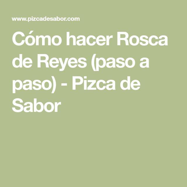 Cómo hacer Rosca de Reyes (paso a paso) - Pizca de Sabor
