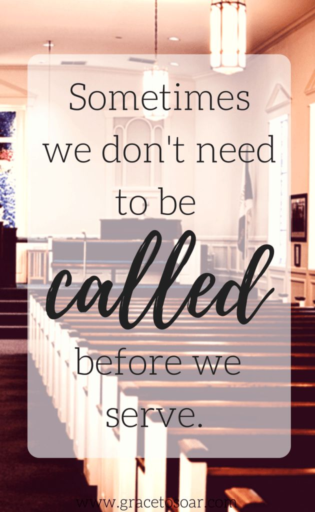 Sometimes we don't need to be called to a specific task before we serve in the church. If we all do something, nobody has to do everything.