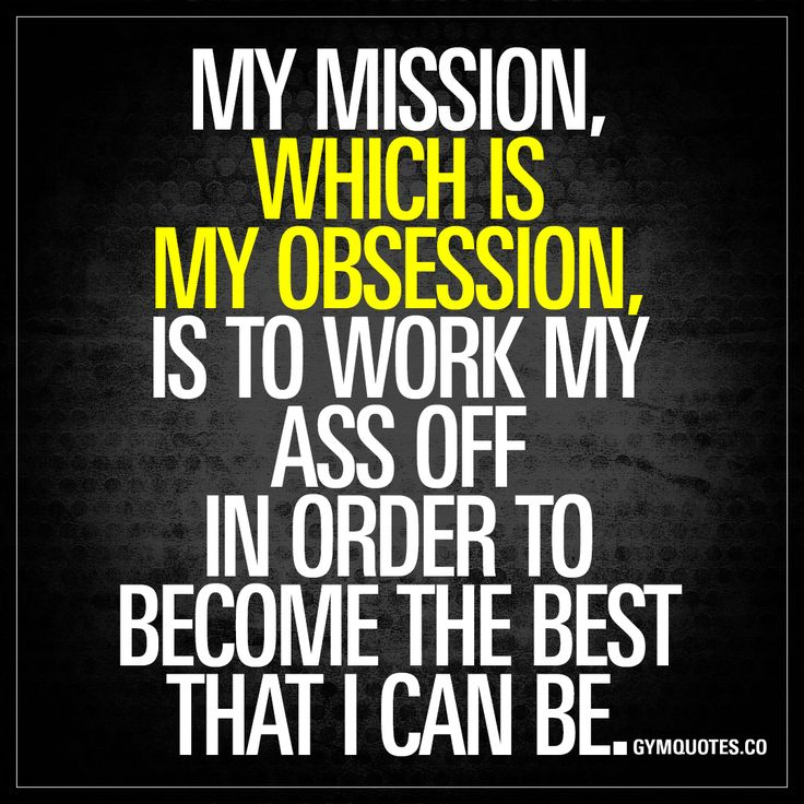 """""""My mission, which is my obsession, is to work my ass off in order to become the best that I can be."""" - Like and save if this is your mission  #improve #workhard #becomethebest"""