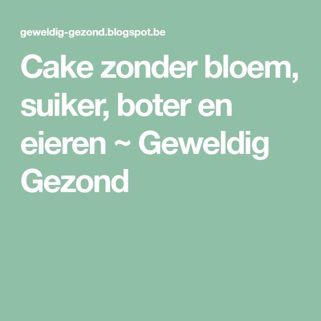Cake zonder bloem, suiker, boter en eieren ~ Geweldig Gezond