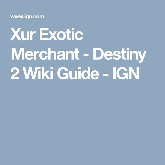 Xur Exotic Merchant - Destiny 2 Wiki Guide - IGN