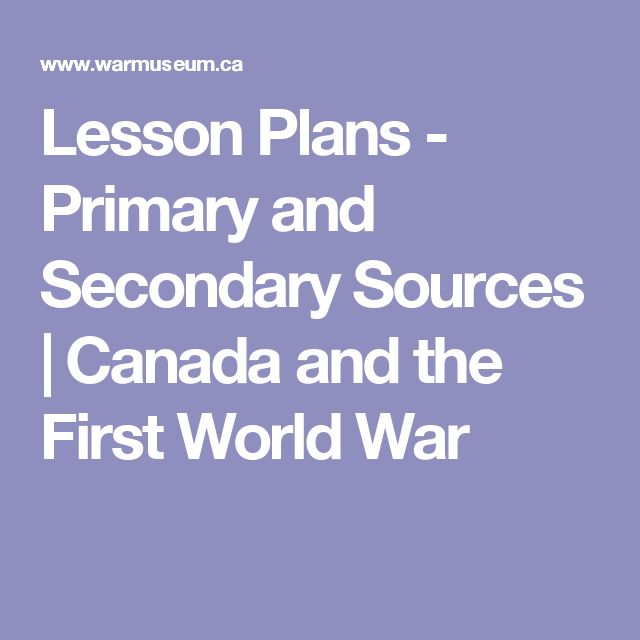 Lesson Plans - Primary and Secondary Sources | Canada and the First World War