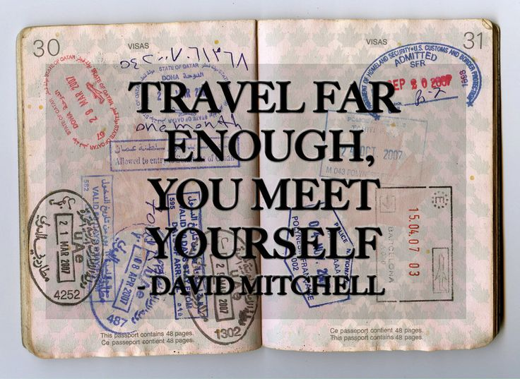 Travel far enough, you meet youself.