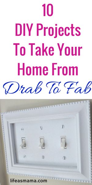 10 DIY Projects To Take You rHome From Drab To Fab!