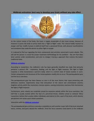 Midbrain Activation  The periaqueductal grey and locus coeruleus conjointly act with another major half of the brain attached worry, anxiety, and panic attacks-the midbrain.