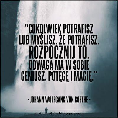 """MotywoojSię: """"Cokolwiek potrafisz lub myślisz..."""" #odwaga #decyzje #zycie #sukces #marzenia #motywacja #inspiracja #motywoojsie"""