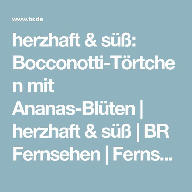 herzhaft & süß: Bocconotti-Törtchen mit Ananas-Blüten | herzhaft & süß | BR Fernsehen | Fernsehen | BR.de