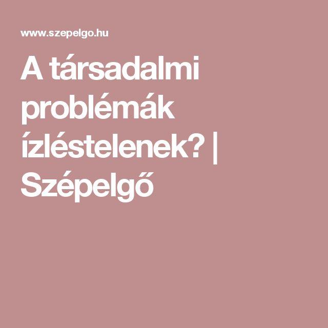 A társadalmi problémák ízléstelenek? | Szépelgő
