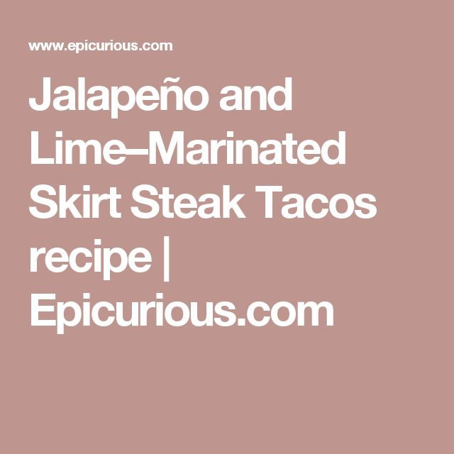 Jalapeño and Lime–Marinated Skirt Steak Tacos recipe | Epicurious ...