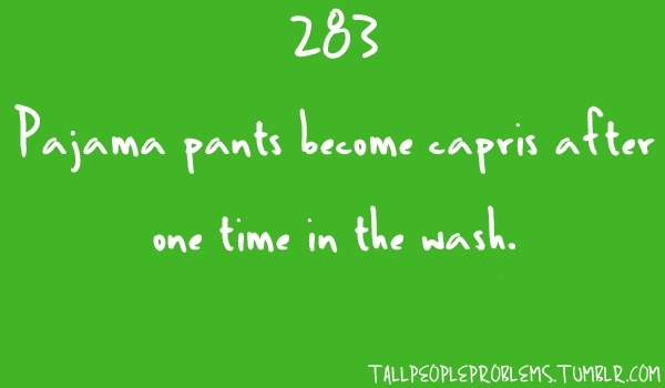 Tall People Problems.  Or zero times in the wash.