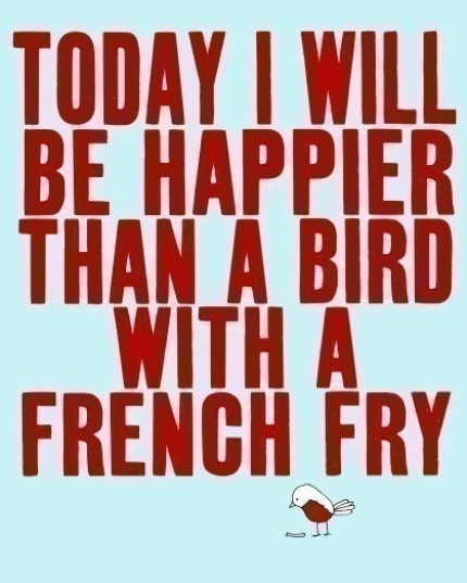 Hilarious.: Sayings, Inspiration, Quotes, Happy, French Fries, I Will, Birds