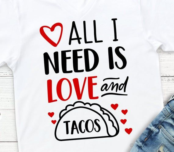 All I Need Is Love And Tacos Svg Valentine S Day Svg Funny Svg Saint Valentine Hearts Svg All Y Personalized T Shirts Valentine T Shirts Valentines
