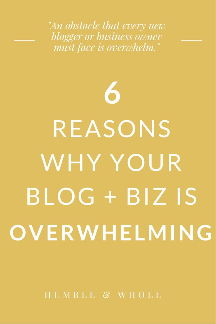 6 Reasons Why Your Blog is Overwhelming