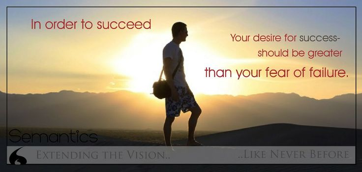 In order to succeed- Your #desire to #success should be greater Than your fear of #failure..