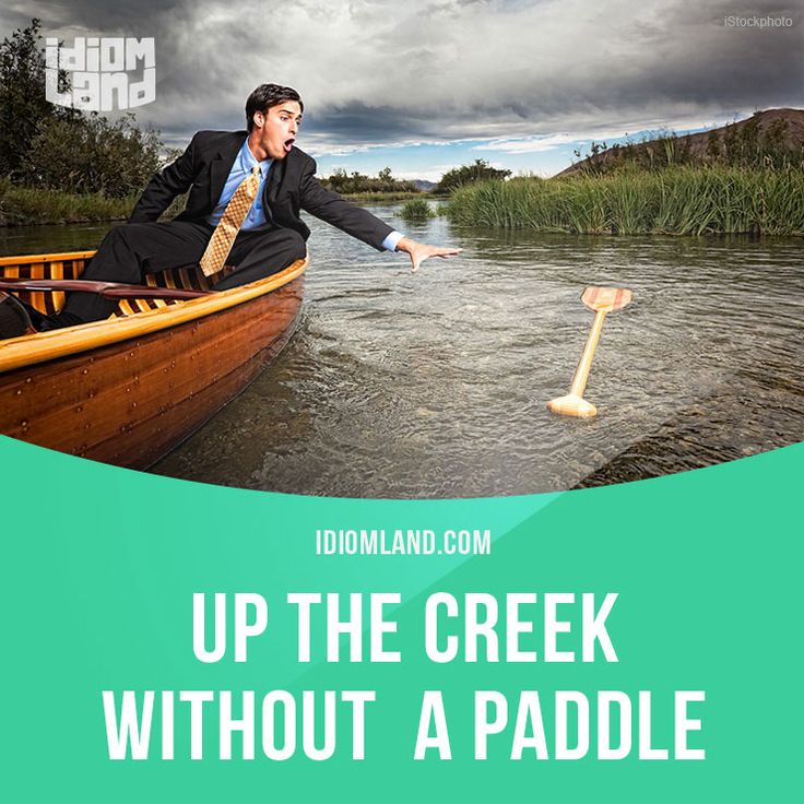 """Up the creek without a paddle"" means ""in a difficult situation"". Example: We'll be up the creek without a paddle if we lose those files, so we should back them up regularly."